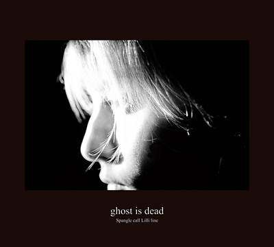 Spangle call Lilli line『ghost is dead』ジャケット